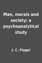 Man, morals and society; a psychoanalytical…