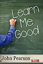 Learn Me Good by John Pearson