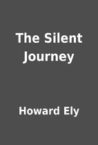 The Silent Journey by Howard Ely