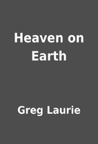 Heaven on Earth by Greg Laurie
