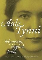 Aale Tynni : hymyily, kyynel, laulu by…