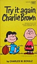 Try it again, Charlie Brown by Charles…