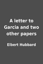 A letter to Garcia and two other papers by…