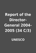 Report of the Director-General 2004-2005 (34…