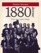 1880-årene. Ti år som rystet Norge by…