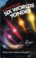 Six Worlds Yonder by Eric Frank Russell