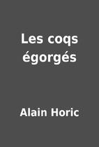 Les coqs égorgés by Alain Horic