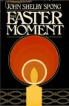 The Easter Moment by John Shelby Spong