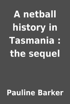 A netball history in Tasmania : the sequel…