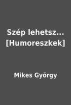 Szép lehetsz... [Humoreszkek] by Mikes…