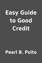 Easy Guide to Good Credit by Pearl B. Polto