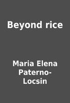 Beyond rice by Maria Elena Paterno- Locsin