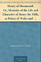 Henry of Monmouth: or, Memoirs of the Life…