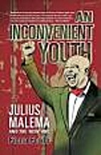 An Inconvenient Youth: Julius Malema and the…