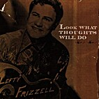 Lefty Frizell - Look What Thoughts Will Do…