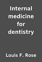 Internal medicine for dentistry by Louis F.…