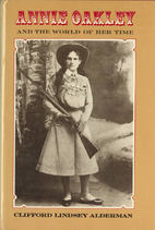 Annie Oakley and the World of Her Time by…