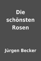 Die schönsten Rosen by Jürgen…
