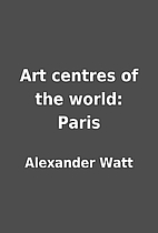 Art centres of the world: Paris by Alexander…