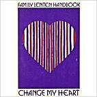 Change My Heart: Family Lenten Handbook by…