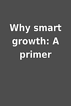 Why smart growth: A primer