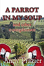 A Parrot In My Soup by Andy Frazier