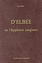 D'Elbee ou l'Epiphanie sanglante by Jean…