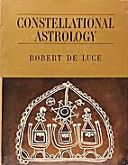 Constellational Astrology by Robert De Luce
