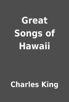 Great Songs of Hawaii by Charles King