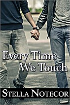 Every Time We Touch by Stella Notecor