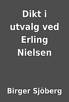 Dikt i utvalg ved Erling Nielsen by Birger…