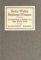 Betty Wales Business Woman: An Inspiration…