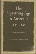 The squatting age in Australia, 1835-1847 by…