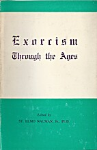 Exorcism Through the Ages by St. Elmo Nauman
