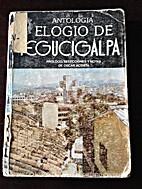 Antologia: Elogio de Tegucigalpa by Óscar…