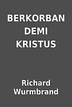 BERKORBAN DEMI KRISTUS by Richard Wurmbrand