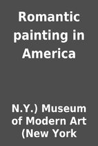 Romantic painting in America by N.Y.) Museum…