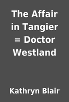 The Affair in Tangier = Doctor Westland by…