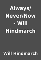 Always/Never/Now - Will Hindmarch by Will…