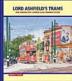 Lord Ashfield's trams : how London lost a…