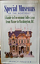 Special Museums of the Northeast: A Guide to…