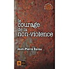 Le courage de la non-violence by Jean-Pierre…