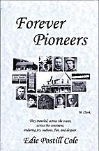 Forever Pioneers by Edie Postill Cole