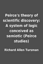 Peirce's theory of scientific discovery: A…