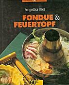 Fondue und Feuertopf by Angelika Ilies