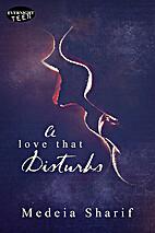 A Love That Disturbs by Medeia Sharif