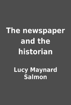 The newspaper and the historian by Lucy…