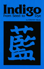 Indigo from Seed to Dye by Dorothy Miller