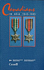 Canadians in Asia, 1945 - 1985 by Veterans…