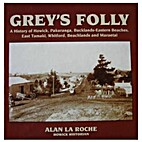 Grey's folly : a history of Howick,…